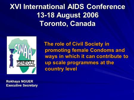 The role of Civil Society in promoting female Condoms and ways in which it can contribute to up scale programmes at the country level The role of Civil.