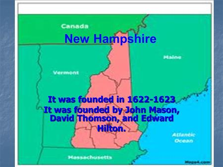 It was founded in 1622-1623 It was founded by John Mason, David Thomson, and Edward Hilton. New Hampshire.
