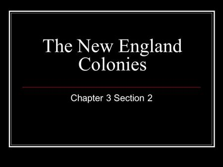 The New England Colonies Chapter 3 Section 2. Geography of New England Northeastern corner of the United States Northern New England: New Hampshire Vermont.