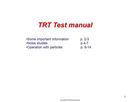 Anatoli Romaniouk TRT Test manual Some important information p. 2-3Some important information p. 2-3 Noise studies p.4-7Noise studies p.4-7 Operation with.