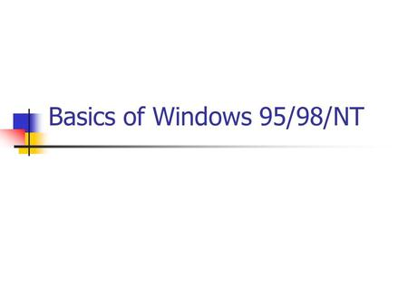 Basics of Windows 95/98/NT. Versions of Windows Windows 95 and 98 used mainly on standalone computers Windows NT used on networked computers (as in our.