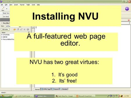 Installing NVU A full-featured web page editor. NVU has two great virtues: 1. It's good 2. Its' free!