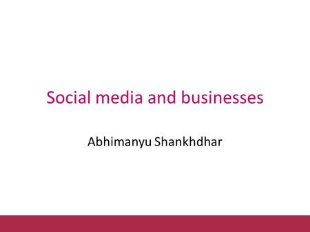 Social media and businesses Abhimanyu Shankhdhar.
