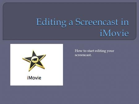 How to start editing your screencast.. To change the audio The length of the still. The number of the still The Settings button, click on down arrow.
