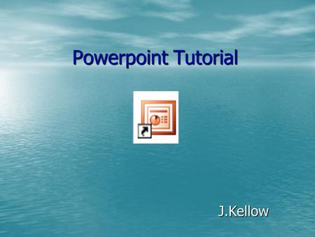 Powerpoint Tutorial J.Kellow. Add a new slide Layouts.