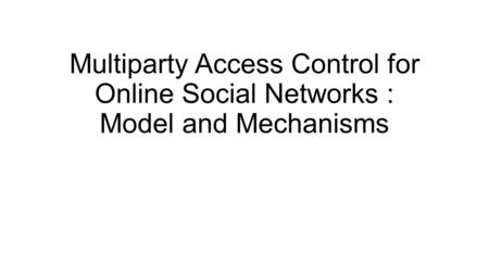 Multiparty Access Control for Online Social Networks : Model and Mechanisms.