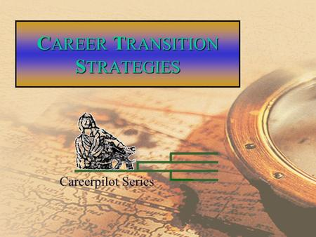 C AREER T RANSITION S TRATEGIES Career Continuation2 Career Transition Strategies Module One: Assessment and Resume Development Module Two: Research.