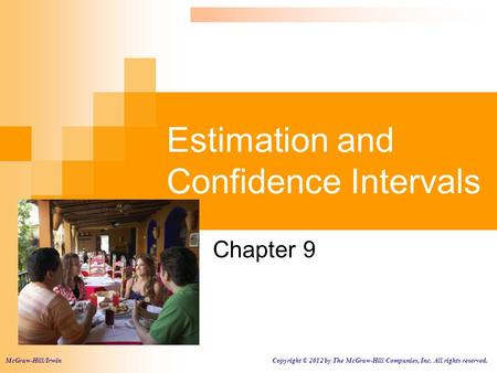 Estimation and Confidence Intervals Chapter 9 McGraw-Hill/Irwin Copyright © 2012 by The McGraw-Hill Companies, Inc. All rights reserved.