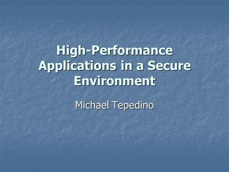 High-Performance Applications in a Secure Environment Michael Tepedino.