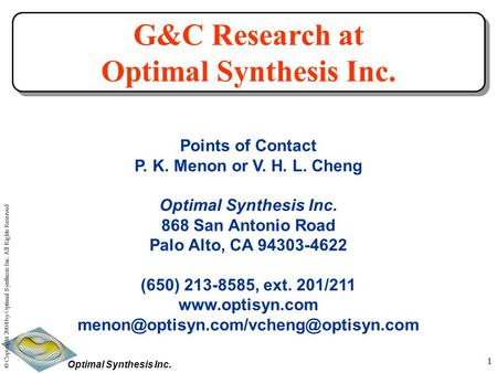 Optimal Synthesis Inc. © Copyright 2004 by Optimal Synthesis Inc. All Rights Reserved 1 G&C Research at Optimal Synthesis Inc. G&C Research at Optimal.
