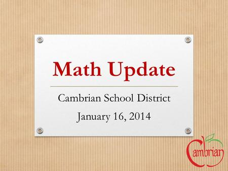 Math Update Cambrian School District January 16, 2014.