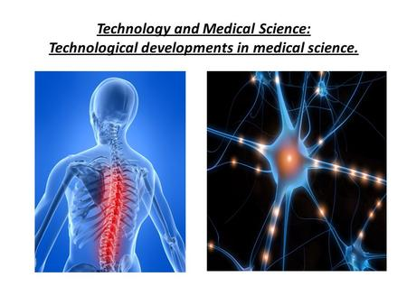 Technology and Medical Science: Technological developments in medical science.