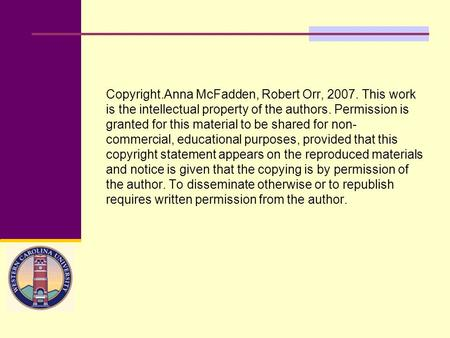 Copyright.Anna McFadden, Robert Orr, 2007. This work is the intellectual property of the authors. Permission is granted for this material to be shared.