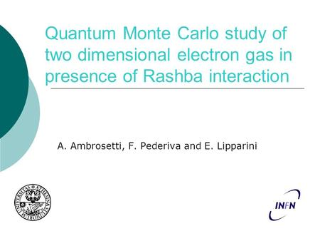 Quantum Monte Carlo study of two dimensional electron gas in presence of Rashba interaction A. Ambrosetti, F. Pederiva and E. Lipparini.