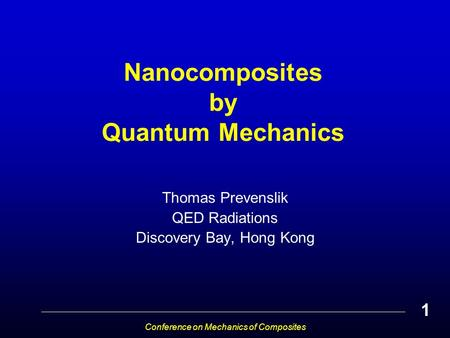 Nanocomposites by Quantum Mechanics Thomas Prevenslik QED Radiations Discovery Bay, Hong Kong 1 Conference on Mechanics of Composites.