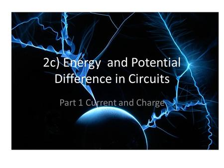 2c) Energy and Potential Difference in Circuits Part 1 Current and Charge.