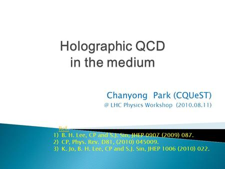 Chanyong Park LHC Physics Workshop (2010.08.11) Ref. 1)B. H. Lee, CP and S.J. Sin, JHEP 0907 (2009) 087. 2)CP, Phys. Rev. D81, (2010) 045009.