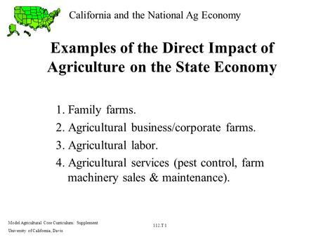 California and the National Ag Economy Model Agricultural Core Curriculum: Supplement University of California, Davis 112.T 1 Examples of the Direct Impact.