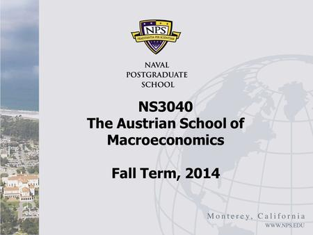 NS3040 The Austrian School of Macroeconomics Fall Term, 2014.