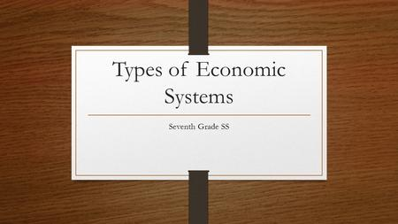 Types of Economic Systems Seventh Grade SS. Three Economic Questions What are we producing? How are we producing it? Who are we producing it for?