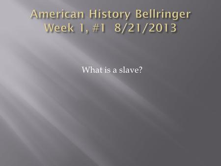 "What is a slave?. Define the word ""segregation"" You will be turning your bellringers in today."