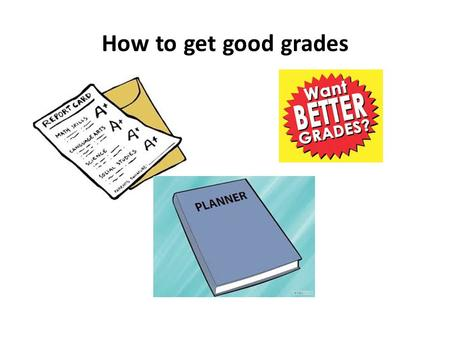 "How to get good grades. 1.) Believe in yourself ""To succeed, we must first believe that we can"""