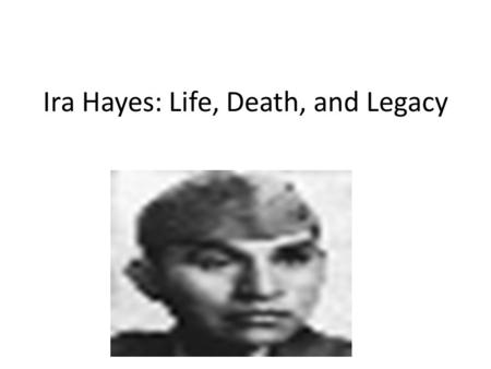 Ira Hayes: Life, Death, and Legacy. Thesis Question: Ira Hayes struggled with Post-Traumatic Stress Disorder due to his service in WWII. Unfortunately,