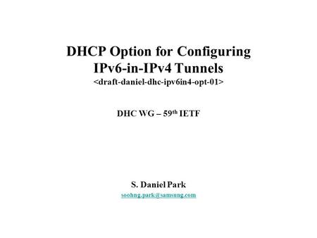 DHCP Option for Configuring IPv6-in-IPv4 Tunnels DHC WG – 59 th IETF S. Daniel Park