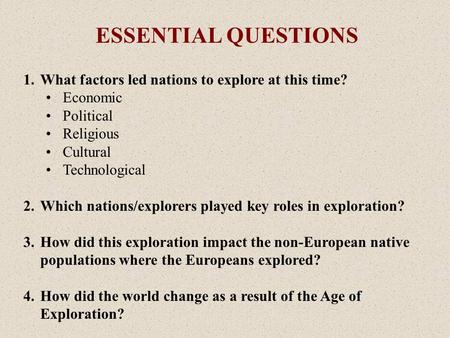 1.What factors led nations to explore at this time? Economic Political Religious Cultural Technological 2.Which nations/explorers played key roles in exploration?