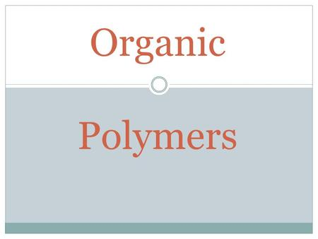Organic Polymers. Copyright © 2000 by John Wiley & Sons, Inc. All rights reserved. Organic Polymer Chemistry Polymer: from the Greek, poly + meros, many.