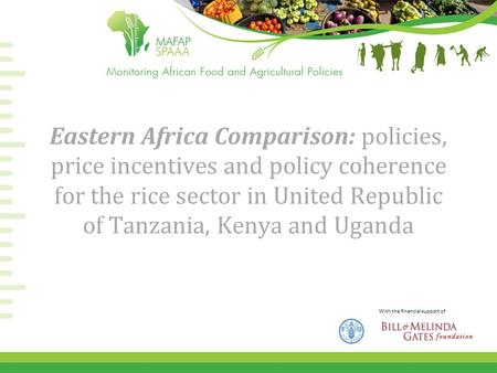 With the financial support of Eastern Africa Comparison: policies, price incentives and policy coherence for the rice sector in United Republic of Tanzania,