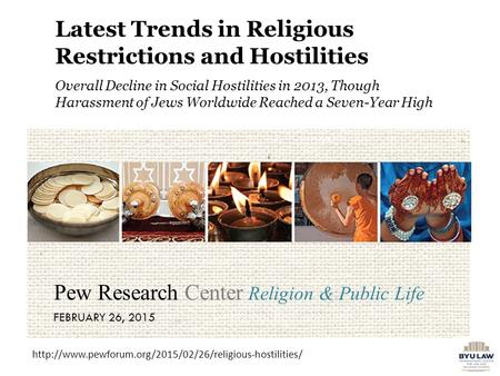 Latest Trends in Religious Restrictions and Hostilities Overall Decline in Social Hostilities in 2013, Though Harassment of Jews Worldwide Reached a Seven-Year.