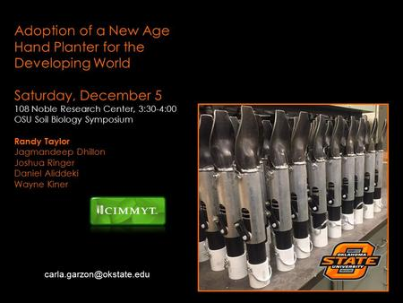Adoption of a New Age Hand Planter for the Developing World Saturday, December 5 108 Noble Research Center, 3:30-4:00 OSU Soil Biology Symposium Randy.