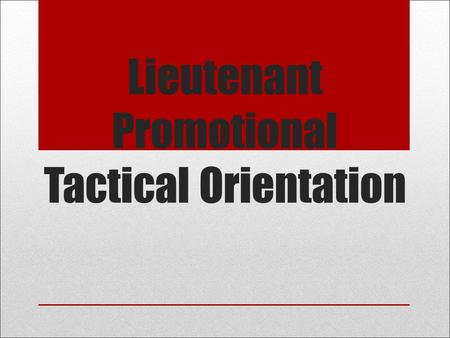 Lieutenant Promotional Tactical Orientation. Overview Exam Proctor's Role Room Layout You as the Candidate The Tactical Problem Testing Dimensions and.