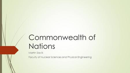Commonwealth of Nations Martin Slavík Faculty of Nuclear Sciences and Physical Engineering.