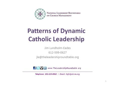 Patterns of Dynamic Catholic Leadership Jim Lundholm-Eades 612-599-0627 Telephone: 202-223-8962 ׀