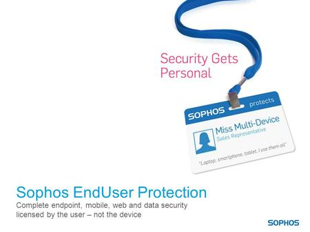 Sophos EndUser Protection Complete endpoint, mobile, web and data security licensed by the user – not the device.