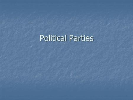 Political Parties. A political party is an organization of citizens who wish to influence and control government by getting their members elected to office.