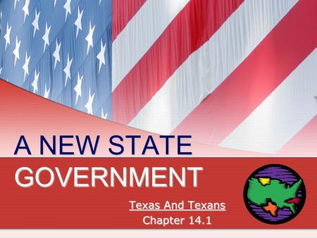 A NEW STATE GOVERNMENT Texas And Texans Chapter 14.1.