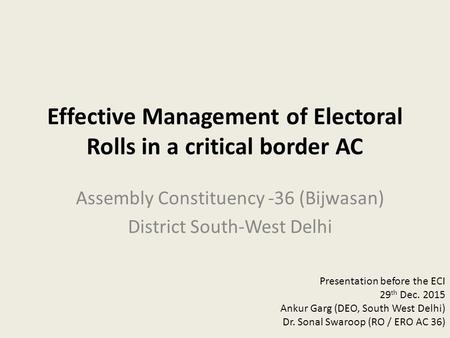 Effective Management of Electoral Rolls in a critical border AC Assembly Constituency -36 (Bijwasan) District South-West Delhi Presentation before the.