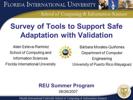 Survey of Tools to Support Safe Adaptation with Validation Alain Esteva-Ramirez School of Computing and Information Sciences Florida International University.