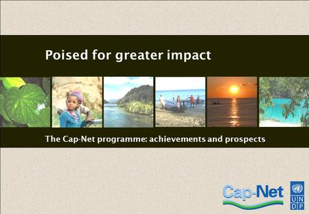 Poised for greater impact The Cap-Net programme: achievements and prospects.