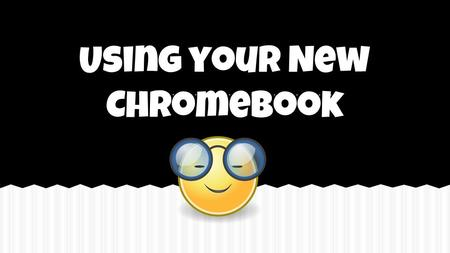 Using your New Chromebook. Inside the foot, please respond: List all the things that you use technology For. Please Do Now.