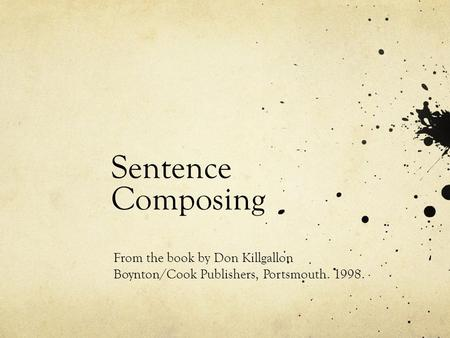 Sentence Composing From the book by Don Killgallon