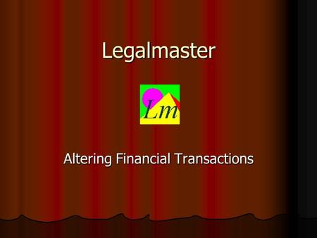 Legalmaster Altering Financial Transactions. Basic Assumption With the exception of the time you spend entering your financial transactions into Legalmaster,
