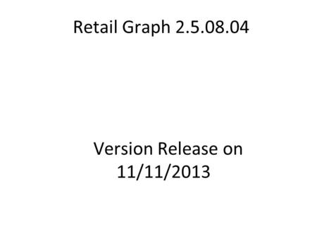 Retail Graph 2.5.08.04 Version Release on 11/11/2013.