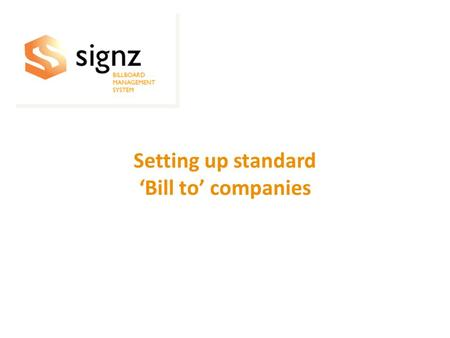 Setting up standard 'Bill to' companies Setting up standard 'Bill to' companies.