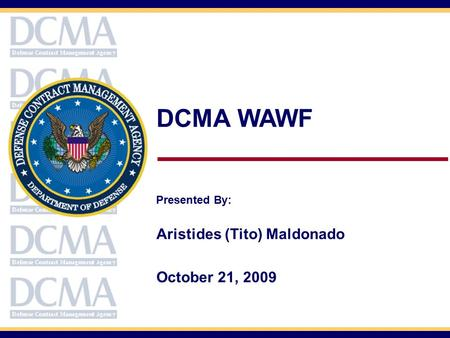 DCMA WAWF Presented By: Aristides (Tito) Maldonado October 21, 2009.