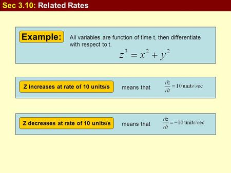 Example: All variables are function of time t, then differentiate with respect to t. Z increases at rate of 10 units/s means that Z decreases at rate of.
