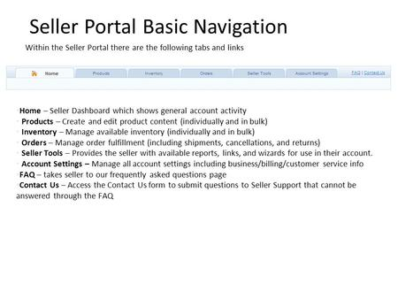 Seller Portal Basic Navigation Within the Seller Portal there are the following tabs and links Home – Seller Dashboard which shows general account activity.
